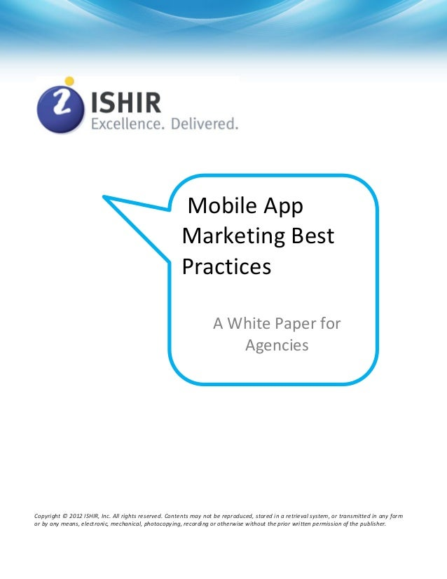 Mobile App Marketing Best Practices Copyright © 2012 ISHIR, Inc. All rights reserved. Contents may not be reproduced, stor...