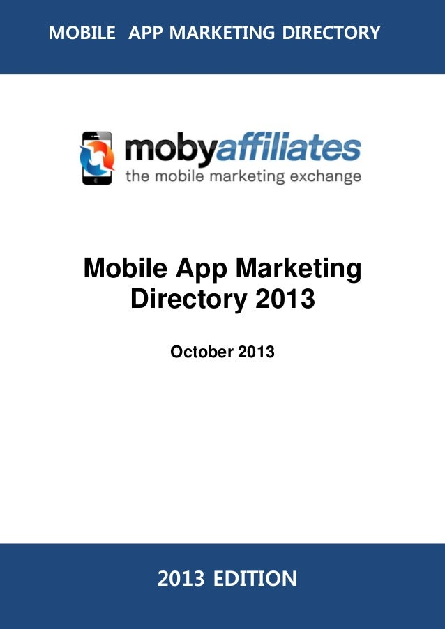 MOBILE APP MARKETING DIRECTORY  Mobile App Marketing Directory 2013 October 2013  2013 EDITION