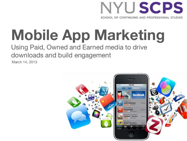 Mobile App MarketingUsing Paid, Owned and Earned media to drivedownloads and build engagementMarch 14, 2013