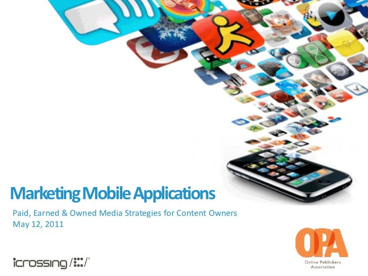 Marketing Mobile ApplicationsPaid, Earned & Owned Media Strategies for Content OwnersMay 12, 2011