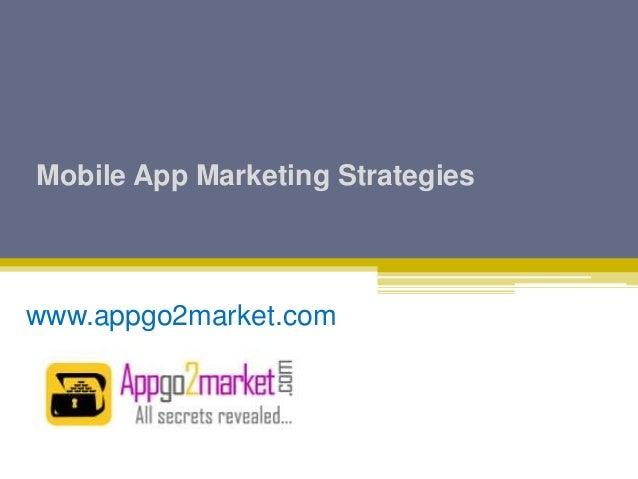 Mobile App Marketing Strategies www.appgo2market.com