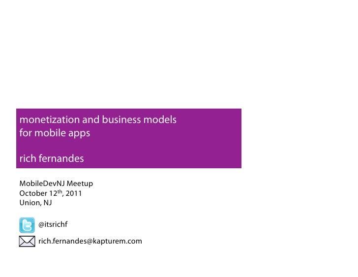 monetization and business modelsfor mobile appsrich fernandesMobileDevNJ MeetupOctober 12th, 2011Union, NJ    @itsrichf   ...