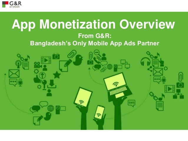 App Monetization Overview From G&R: Bangladesh's Only Mobile App Ads Partner