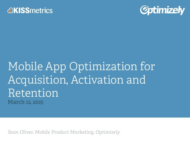 Sean Oliver, Mobile Product Marketing, Optimizely Mobile App Optimization for Acquisition, Activation and Retention March ...