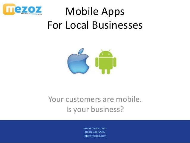 Mobile AppsFor Local BusinessesYour customers are mobile.     Is your business?