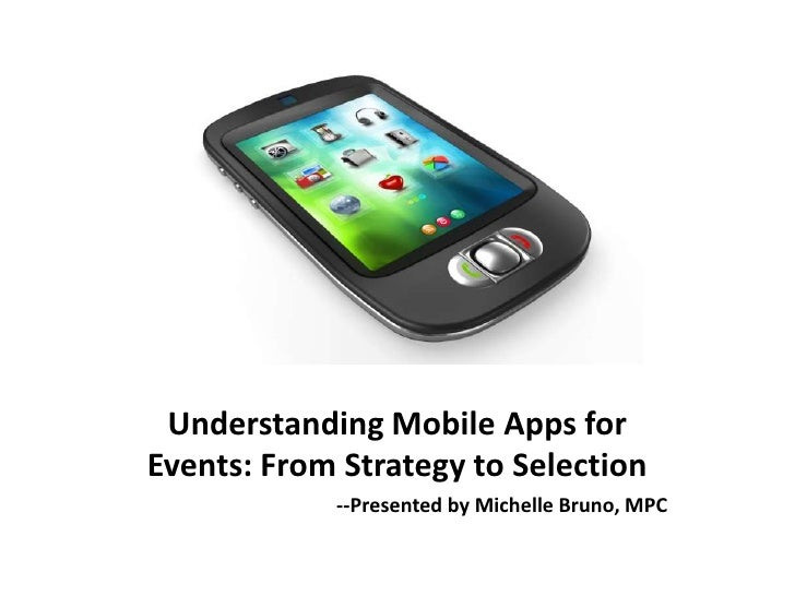 Understanding Mobile Apps forEvents: From Strategy to Selection            --Presented by Michelle Bruno, MPC