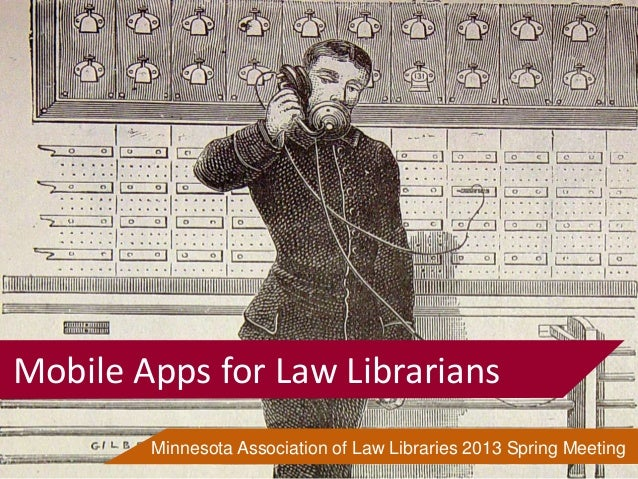 www.law.umn.eduPresentation Tools and TricksMobile Apps for Law LibrariansMinnesota Association of Law Libraries 2013 Spri...