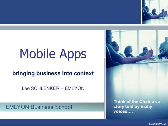 ©2012 LHST sarlMobile Appsbringing business into contextLee SCHLENKER – EMLYONEMLYON Business School