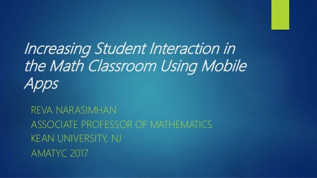Increasing Student Interaction in the Math Classroom Using Mobile Apps REVA NARASIMHAN ASSOCIATE PROFESSOR OF MATHEMATICS ...