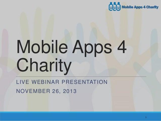 Mobile Apps 4 Charity LIVE WEBINAR PRESENTATION NOVEMBER 26, 2013  1