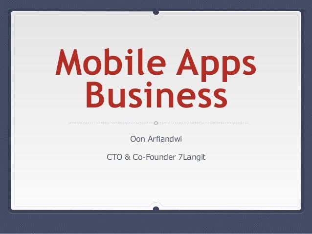Mobile Apps Business Oon Arfiandwi CTO & Co-Founder 7Langit