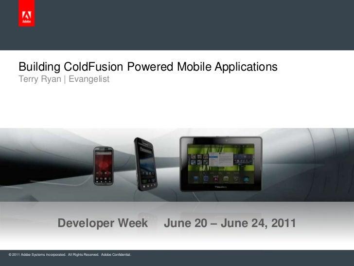 Terry Ryan | Evangelist<br />Building ColdFusion Powered Mobile Applications<br />Developer WeekJune 20 – June 24, 2011<b...