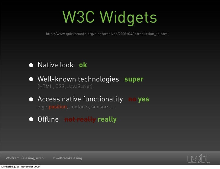 W3C Widgets                                 http://www.quirksmode.org/blog/archives/2009/04/introduction_to.html          ...