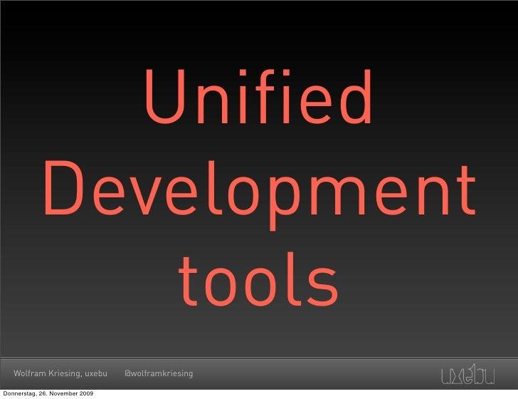 Unified            Development               tools    Wolfram Kriesing, uxebu      @wolframkriesing  Donnerstag, 26. Novem...