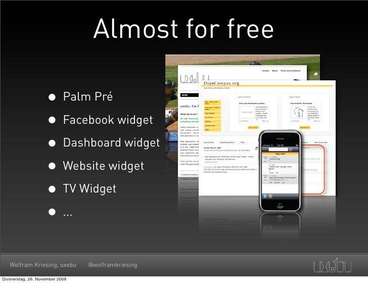 Almost for free                      • Palm Pré                     • Facebook widget                     • Dashboard widg...