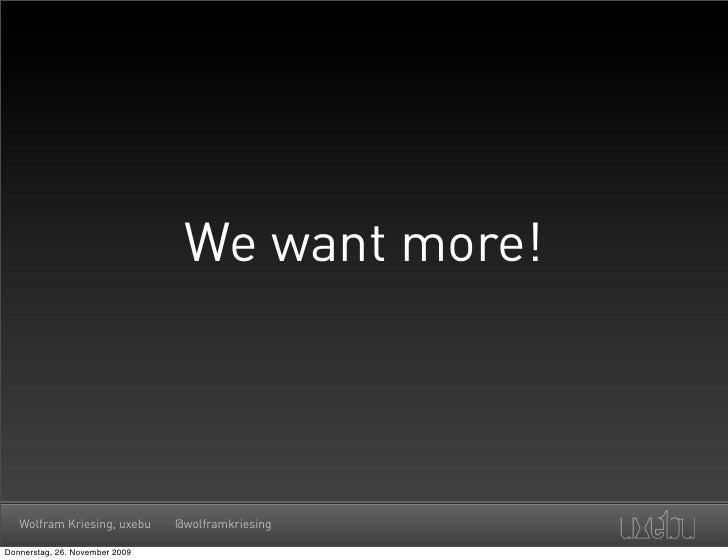 We want more!       Wolfram Kriesing, uxebu      @wolframkriesing  Donnerstag, 26. November 2009