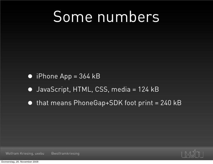 Some numbers                       • iPhone App = 364 kB                     • JavaScript, HTML, CSS, media = 124 kB      ...