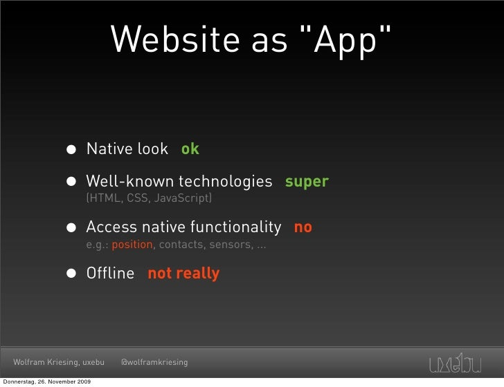 """Website as """"App""""                      • Native look ok                     • Well-known technologies                      ..."""