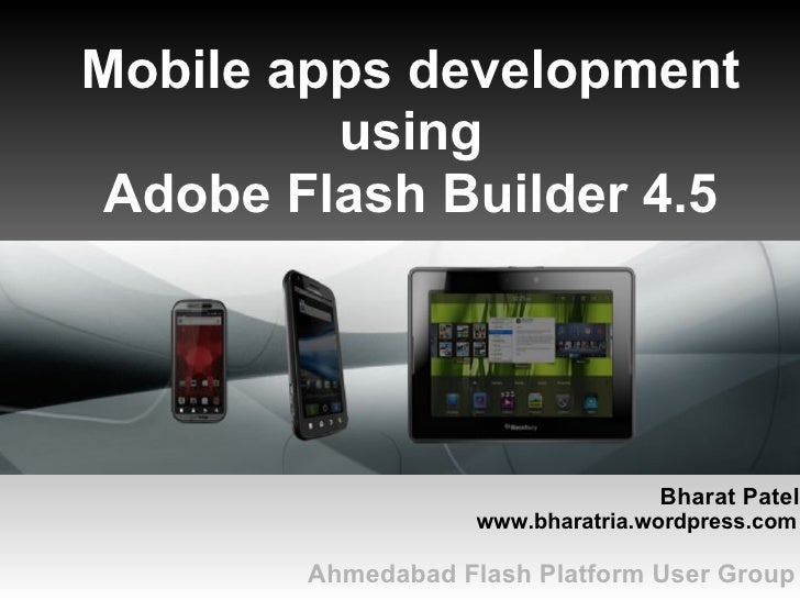 Mobile apps development         usingAdobe Flash Builder 4.5                                  Bharat Patel                ...