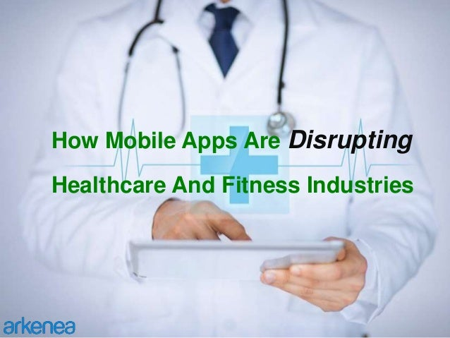 How Mobile Apps Are Disrupting Healthcare And Fitness Industries