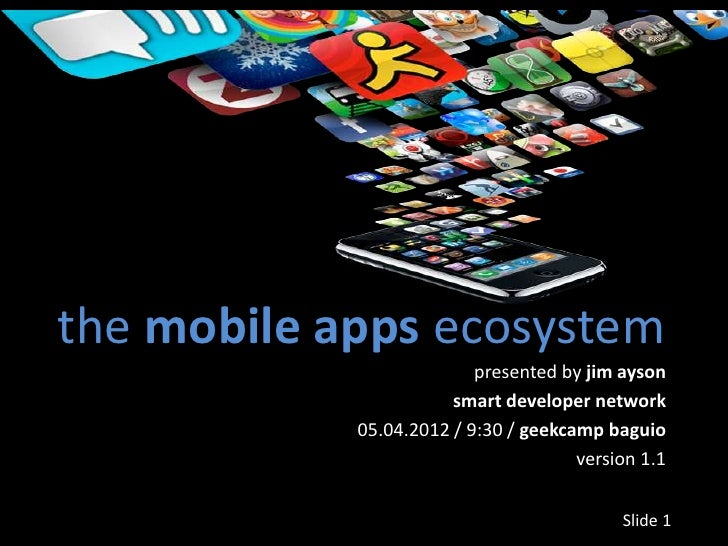 the mobile apps ecosystem                          presented by jim ayson                       smart developer network   ...
