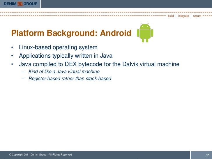 Platform Background: Android • Linux-based operating system • Applications typically written in Java • Java compiled to DE...