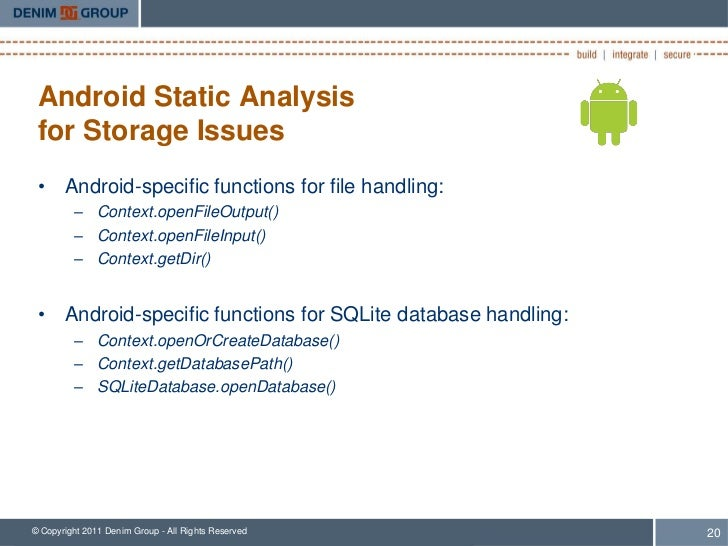 Android Static Analysis for Storage Issues • Android-specific functions for file handling:         – Context.openFileOutpu...