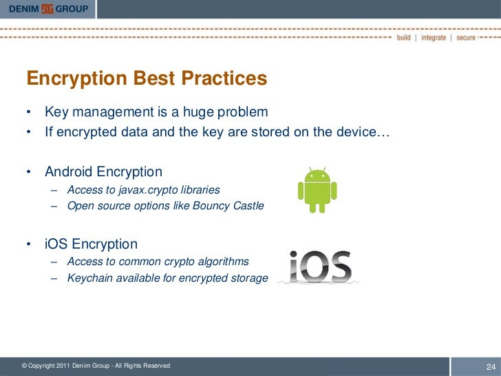 Encryption Best Practices • Key management is a huge problem • If encrypted data and the key are stored on the device… • A...