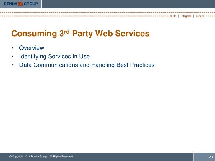 Consuming 3rd Party Web Services • Overview • Identifying Services In Use • Data Communications and Handling Best Practice...