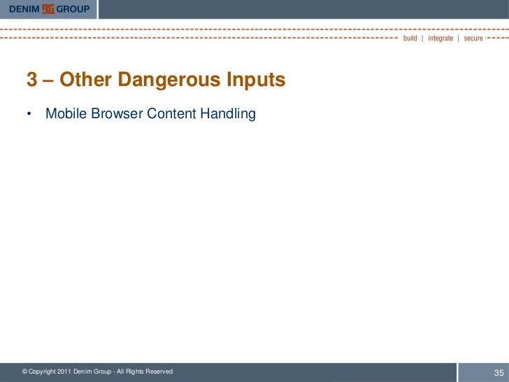 3 – Other Dangerous Inputs • Mobile Browser Content Handling© Copyright 2011 Denim Group - All Rights Reserved   35