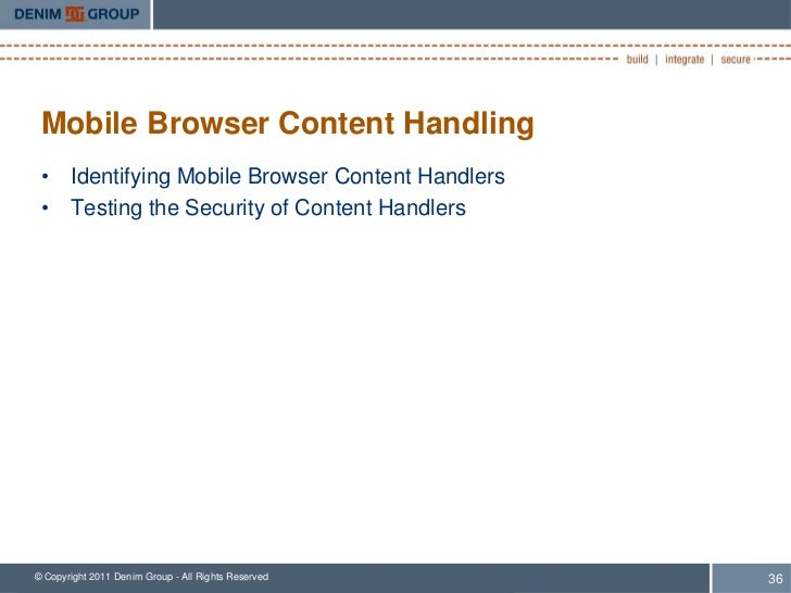 Mobile Browser Content Handling • Identifying Mobile Browser Content Handlers • Testing the Security of Content Handlers© ...