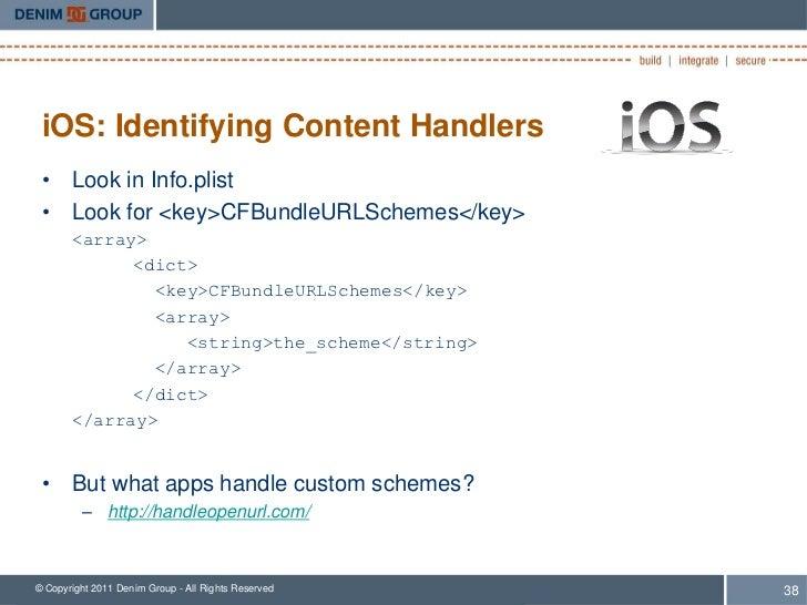 iOS: Identifying Content Handlers • Look in Info.plist • Look for <key>CFBundleURLSchemes</key>       <array>             ...