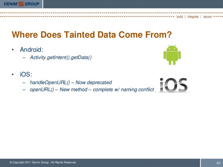Where Does Tainted Data Come From? • Android:         – Activity.getIntent().getData() • iOS:         – handleOpenURL() – ...