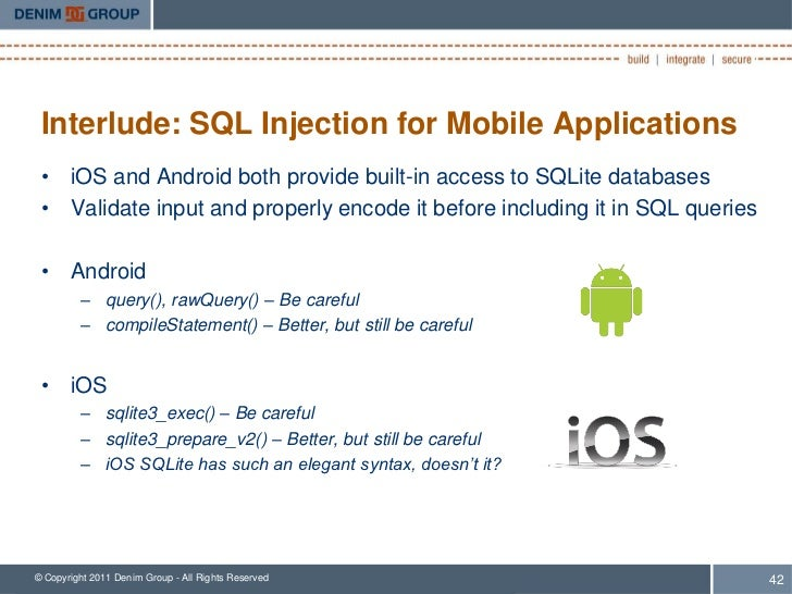 Interlude: SQL Injection for Mobile Applications • iOS and Android both provide built-in access to SQLite databases • Vali...