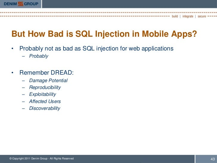 But How Bad is SQL Injection in Mobile Apps? • Probably not as bad as SQL injection for web applications         – Probabl...