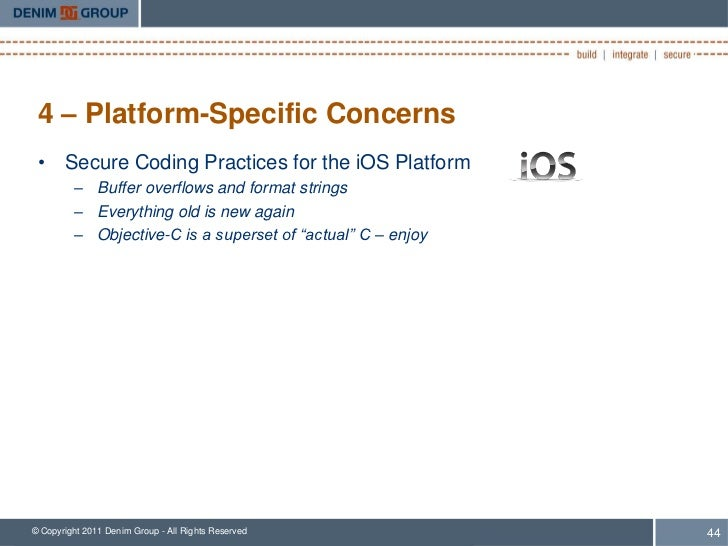 4 – Platform-Specific Concerns • Secure Coding Practices for the iOS Platform         – Buffer overflows and format string...