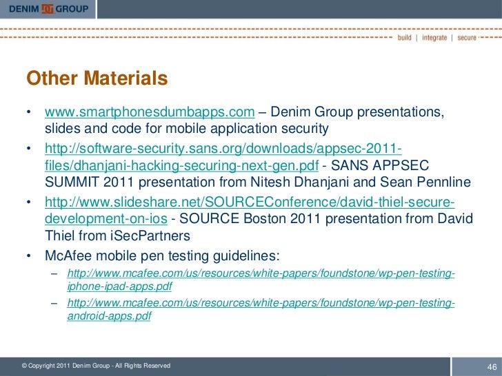 Other Materials • www.smartphonesdumbapps.com – Denim Group presentations,   slides and code for mobile application securi...