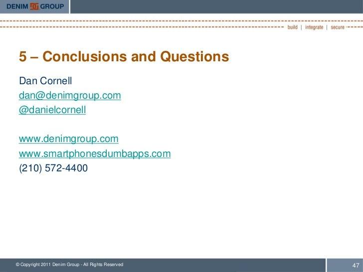 5 – Conclusions and Questions Dan Cornell dan@denimgroup.com @danielcornell www.denimgroup.com www.smartphonesdumbapps.com...