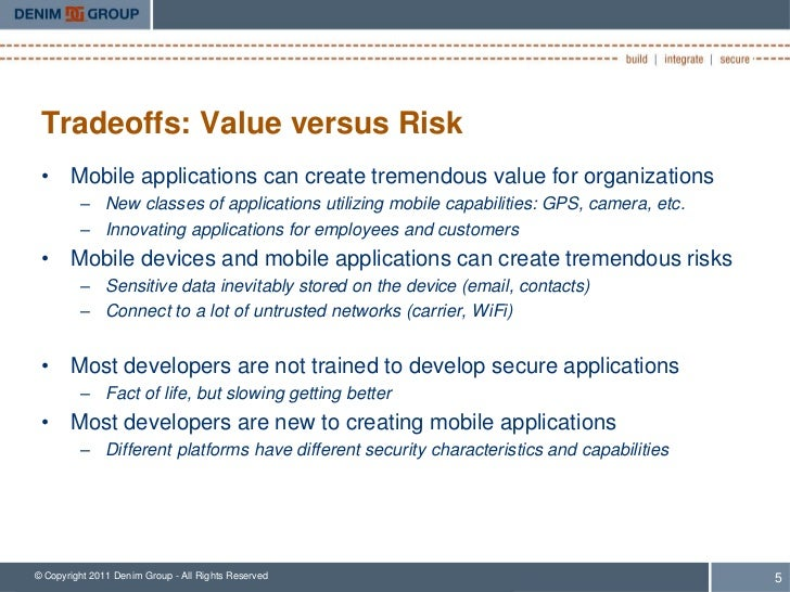 Tradeoffs: Value versus Risk • Mobile applications can create tremendous value for organizations         – New classes of ...