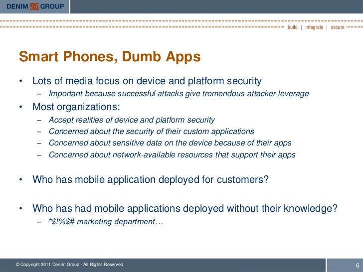 Smart Phones, Dumb Apps • Lots of media focus on device and platform security         – Important because successful attac...