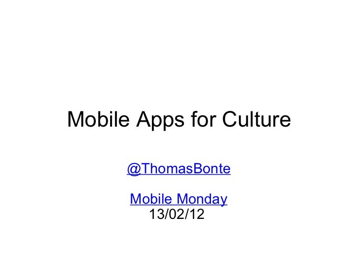Mobile Apps for Culture @ThomasBonte Mobile Monday 13/02/12