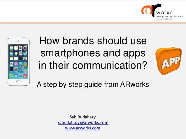 How brands should use smartphones and apps in their communication? A step by step guide from ARworks Sab Budahazy szbudaha...