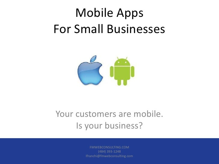 Mobile AppsFor Small BusinessesYour customers are mobile.     Is your business?          FMWEBCONSULTING.COM              ...