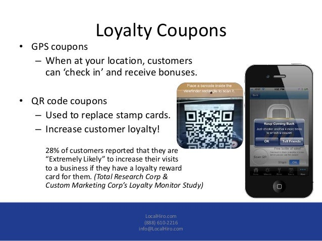 Loyalty Coupons• GPS coupons   – When at your location, customers     can 'check in' and receive bonuses.• QR code coupons...