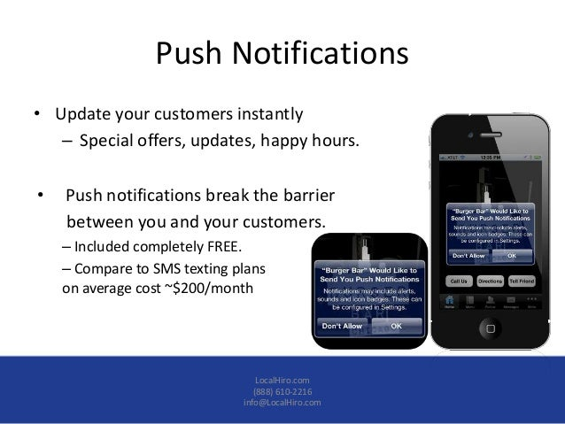Push Notifications• Update your customers instantly   – Special offers, updates, happy hours.•   Push notifications break ...