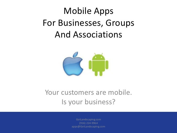 Mobile AppsFor Businesses, Groups   And AssociationsYour customers are mobile.     Is your business?           GotLandscap...