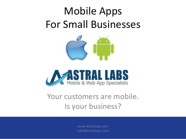 Mobile AppsFor Small BusinessesYour customers are mobile.     Is your business?        www.AstralLabs.com        info@Astr...