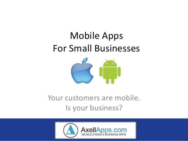 Mobile Apps For Small BusinessesYour customers are mobile.     Is your business?