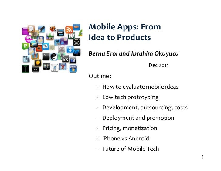 Mobile Apps: FromIdea to ProductsBerna Erol and Ibrahim Okuyucu                       Dec 2011Outline:O tli  •   How to ev...