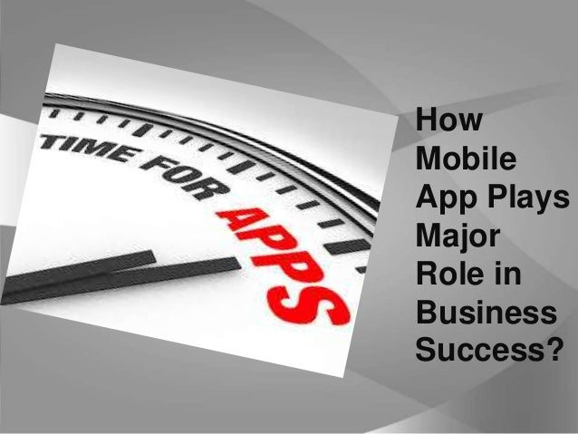 How Mobile App Plays Major Role in Business Success?